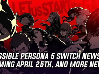 Possible Persona 5 Switch news coming on April 25th, and more Gaming news