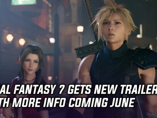 Final Fantasy 7 Remake gets a new trailer with more info coming June, and more Gaming news