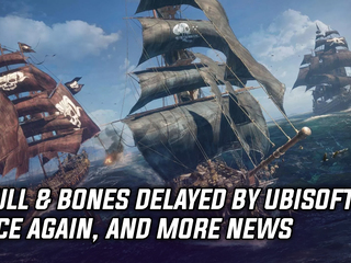 Skull & Bones delayed by Ubisoft once again, and more Gaming news