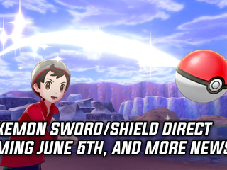 Pokemon Sword and Shield Direct coming June 5th, and more Gaming news