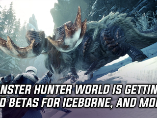 Monster Hunter World is getting two betas for Iceborne, and more Gaming news