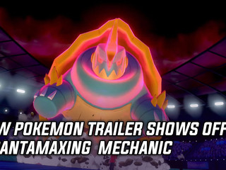 Pokemon Sword & Shield shows off brand new Gigantamax mechanic, and more Gaming news