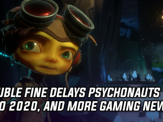 Double Fine delays Psychonauts 2 to 2020, and more Gaming news