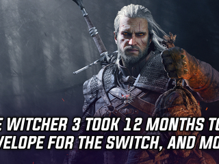 The Witcher 3 took 12 months to develop for the Nintendo Switch, and more Gaming news