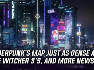 Cyberpunk 2077's map is just as dense as The Witcher 3's, and more Gaming news