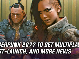Cyberpunk 2077 to get Multiplayer post-launch, and more Gaming news