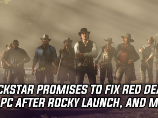 Rockstar promises to fix Red Dead 2 on PC after rocky launch, and more Gaming news