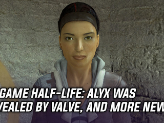 Valve announces VR game Half-Life: Alyx, and more Gaming news