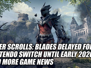 Elder Scrolls : Blades Delayed For Nintendo Switch Until Early 2020 & More Game News