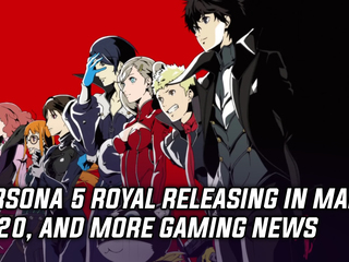Persona 5 Royal is releasing in March 2020, and more Gaming news
