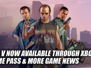 GTA V Now Available Through Xbox Game Pass & More News