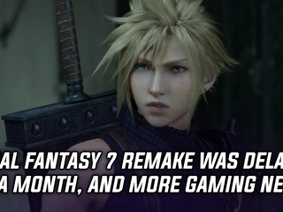 Final Fantasy 7 Remake delayed to April 10th, and more Gaming news