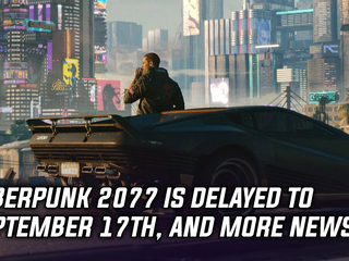 Cyberpunk 2077 is delayed until September 17th, and more Gaming news