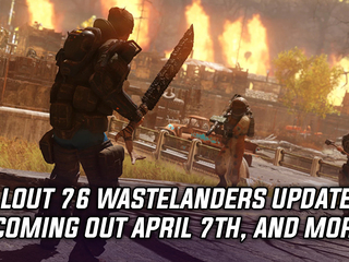 Fallout 76's free Wastelanders update is coming on April 7th, and more Gaming news