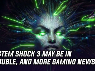 System Shock 3 may be in trouble, and more Gaming news