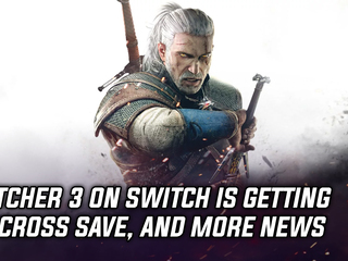The Witcher 3 on Switch now allows for cross-save with PC, and more Gaming news