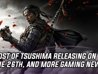Ghost of Tsushima is officially releasing on June 26th, and more Gaming news
