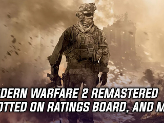 Call of Duty Modern Warfare 2 Remastered rating spotted, and more Gaming news