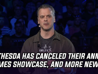 Bethesda has canceled its annual Games Showcase, and more Gaming news