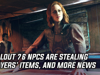 Fallout 76 NPCs are stealing players' items, and more Gaming news