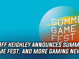Geoff Keighley announced Summer Game Fest, and more Gaming news