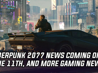 Cyberpunk 2077 news coming on June 11th, and more Gaming news