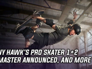 Tony Hawk's Pro Skater 1+2 announced, and more Gaming news