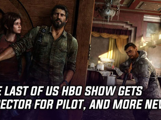 The Last of Us HBO series gets director for pilot, and more Gaming news