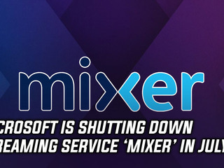 Microsoft will be shutting down Mixer on July 22nd