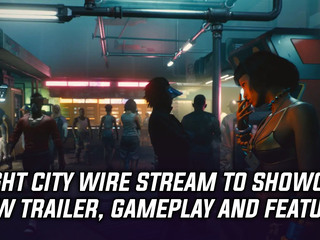 Night City Wire stream will showcase new gameplay, trailer and features