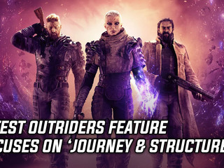 Latest Outriders feature focuses on 'Journey & Structure'