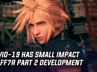 Covid-19 causes issues with Final Fantasy 7 Remake Part 2 development