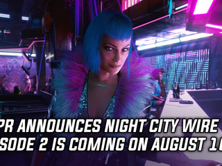 Night City Wire episode 2 coming on August 10th