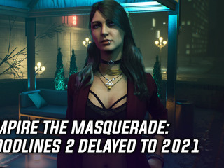 Vampire the Masquerade: Bloodlines 2 has officially been delayed to 2021
