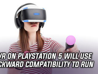 PSVR on PS5 will need to rely on backwards compatibility
