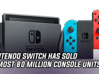 The Nintendo Switch has almost sold 80 million units