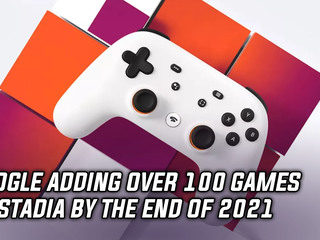 Google adding over 100 games to Stadia by the end of 2021