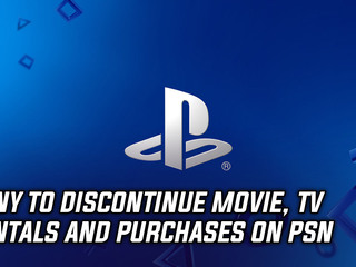 Sony announced they will discontinue movie and TV purchases and rentals on PSN
