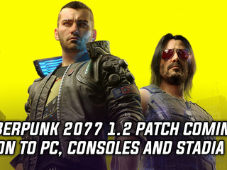 Cyberpunk 2077 1.2 patch coming soon to PC, consoles and Stadia