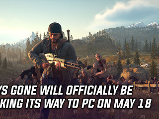 Days Gone will officially be making its way to PC on May 18