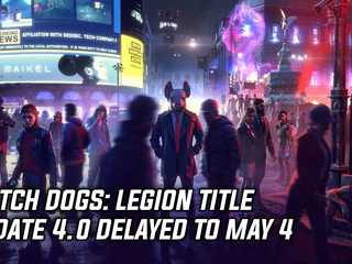Watch Dogs: Legion title update 4.0 delayed to May