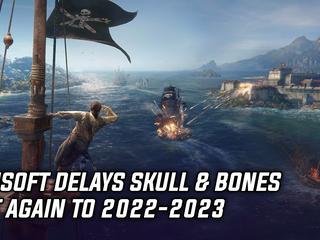 Ubisoft delays Skull & Bones to 2022-2023