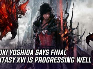 Final Fantasy 16 producer Naoki Yoshida revealed that the game is progressing well